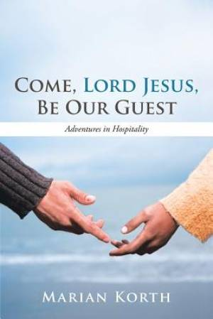 Come, Lord Jesus, Be Our Guest
