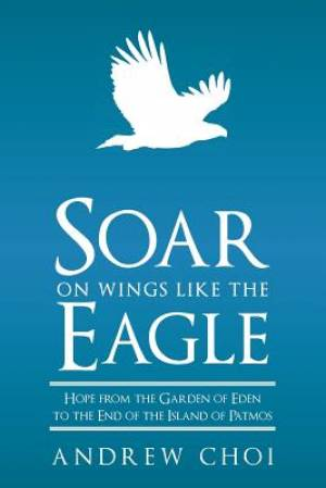 Soar on Wings Like the Eagle:  Hope from the Garden of Eden to the End of the Island of Patmos