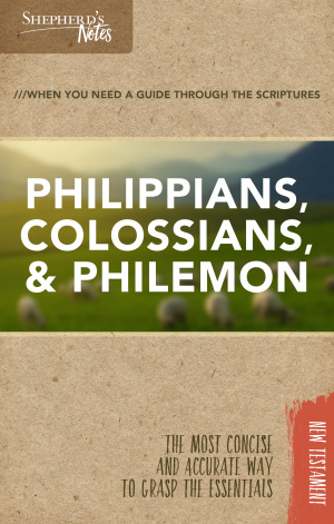 Shepherd's Notes: Philippians, Colossians, Philemon