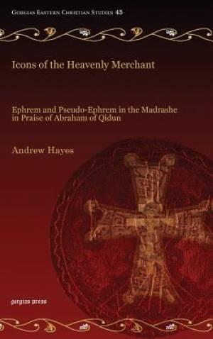 Icons of the Heavenly Merchant: Ephrem and Pseudo-Ephrem in the Madrashe in Praise of Abraham of Qidun