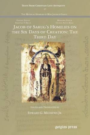 Jacob of Sarug's Homilies on the Six Days of Creation: The Third Day