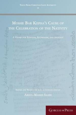 Moshe Bar Kepha's Cause of the Celebration of the Nativity: A Genre for Exegesis, Ecumenism, and Apology