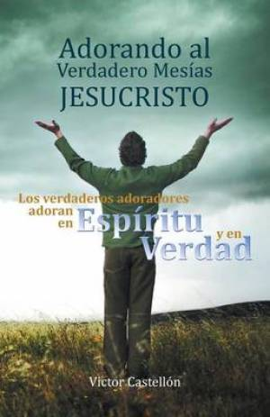 Adorando Al Verdadero Mesias Jesucristo