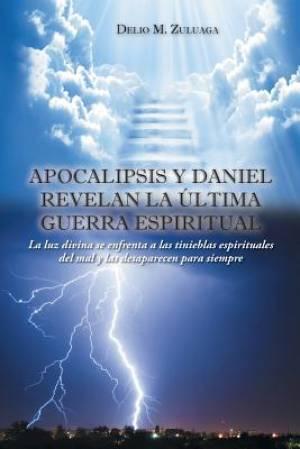 Apocalipsis y Daniel Revelan La Ultima Guerra Espiritual