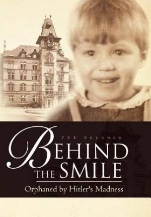 Behind the Smile: Orphaned by Hitler's Madness