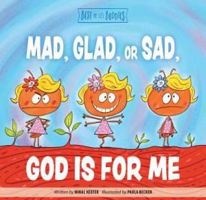 Mad, Glad, Or Sad God Is For Me