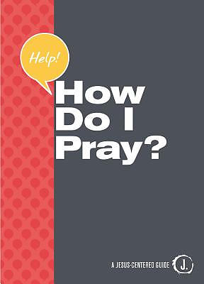 Help! How Do I Pray?
