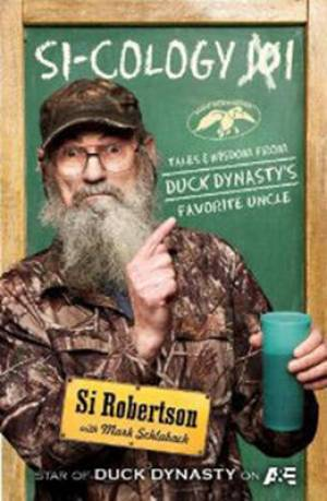 Si-Cology 1: Tales and Wisdom from Duck Dynasty's Fav Uncle