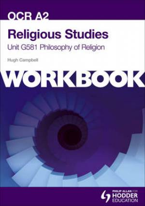 OCR A2 Religious Studies Unit G581 Workbook: Philosophy of Religion