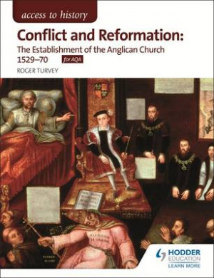 Conflict and Reformation: the Establishment of the Anglican Church 1529-70