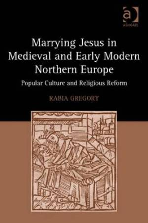 Marrying Jesus in Medieval and Early Modern Northern Europe