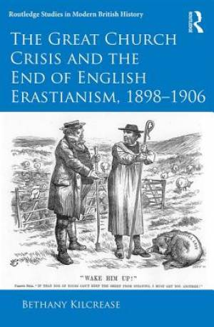 The Great Church Crisis and the End of English Erastianism, 1898-1906