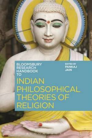 The Bloomsbury Research Handbook of Indian Philosophical Theories of Religion