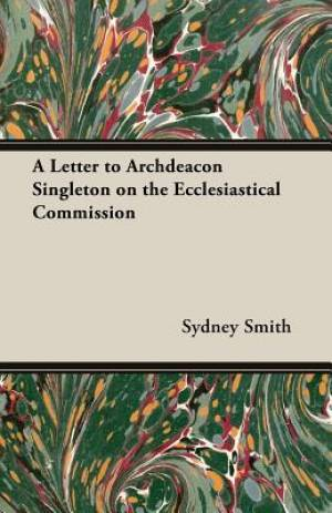 A Letter to Archdeacon Singleton on the Ecclesiastical Commission