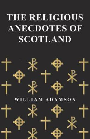 The Religious Anecdotes of Scotland