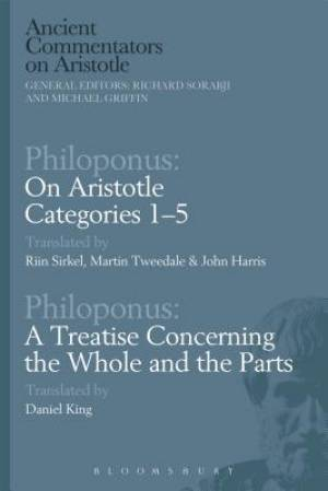 Philoponus: on Aristotle Categories 1-5 with Philoponus: A Treatise Concerning the Whole and the Parts