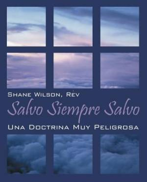 Salvo Siempre Salvo: Una Doctrina Muy Peligrosa