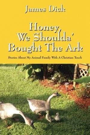 Honey, We Shoulda' Bought the Ark