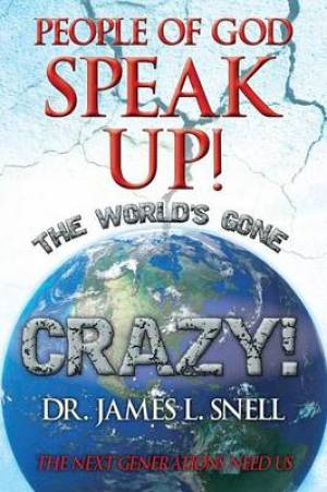 People of God Speak Up! the World's Gone Crazy! the Next Generations Need Us