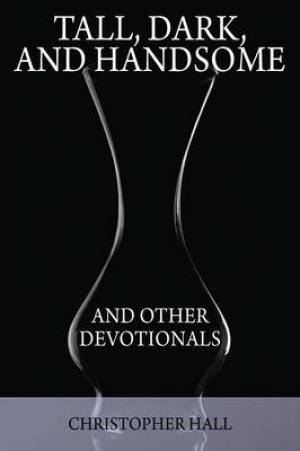Tall, Dark, and Handsome and Other Devotionals