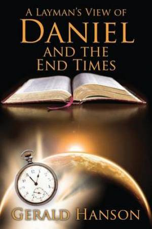 A Layman's View of Daniel and the End Times