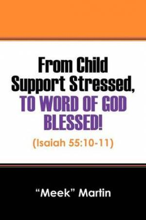 From Child Support Stressed, to Word of God Blessed!