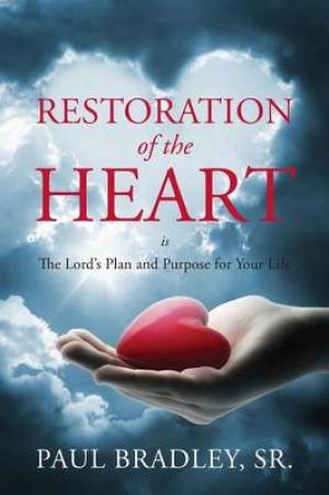 Restoration of the Heart Is the Lord's Plan and Purpose for Your Life