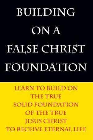 Building on a False Christ Foundation