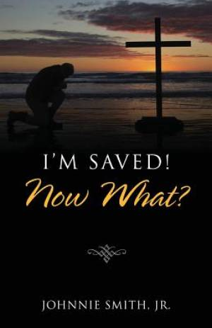 I'm Saved! Now What?