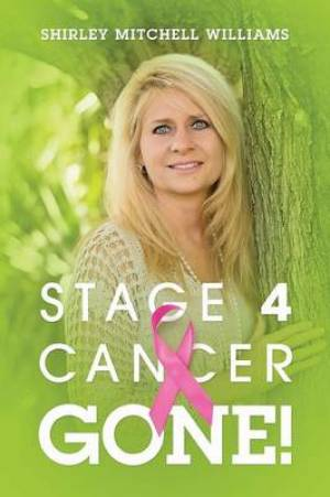 Stage 4 Cancer--Gone!