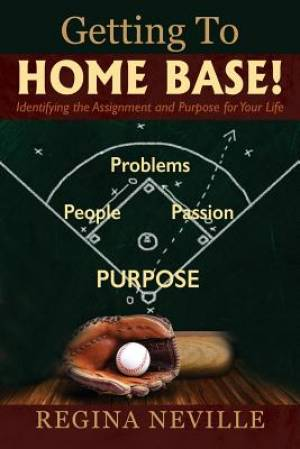 Getting To Home Base! Identifying the Assignment and Purpose for Your Life
