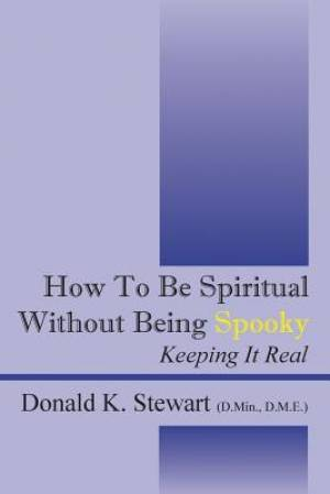 How to Be Spiritual Without Being Spooky