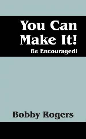 You Can Make It! Be Encouraged!