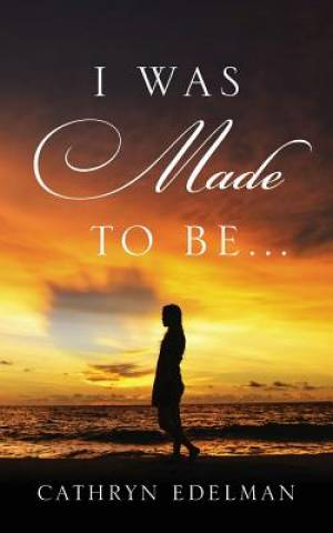 I Was Made to Be . . .