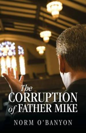 The Corruption of Father Mike