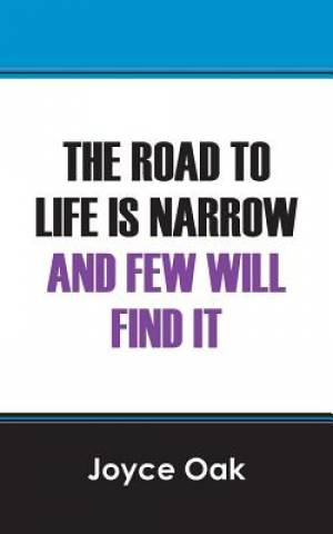 The Road to Life Is Narrow and Few Will Find It