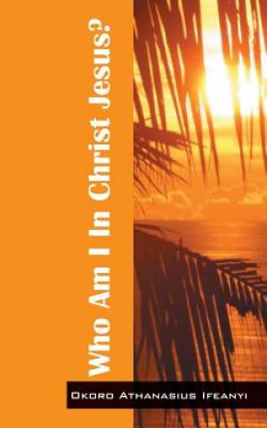 Who Am I in Christ Jesus?