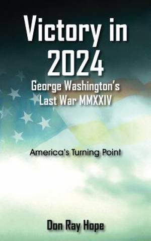 Victory in 2024 George Washington's Last War MMXXIV
