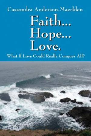 Faith... Hope... Love. What If Love Could Really Conquer All?
