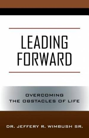 Leading Forward: Overcoming the Obstacles of Life