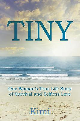 TINY: One Woman's True Life Story of Survival and Selfless Love