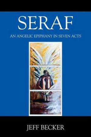 SERAF: AN ANGELIC EPIPHANY IN SEVEN ACTS