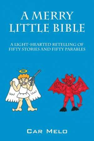 A Merry Little Bible: A Light-Hearted Retelling of Fifty Stories and Fifty Parables