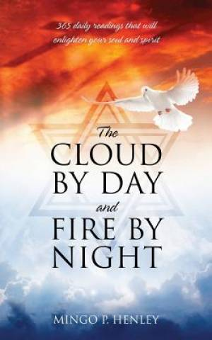 The Cloud by Day and Fire by Night: 365 daily readings that will enlighten your soul and spirit
