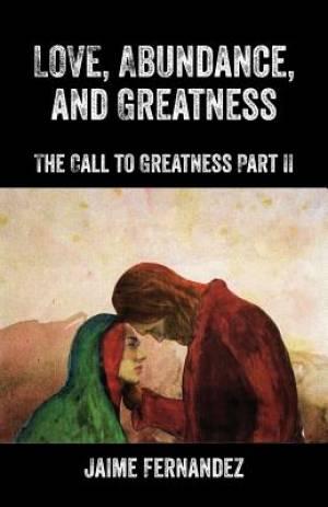 Love, Abundance, and Greatness