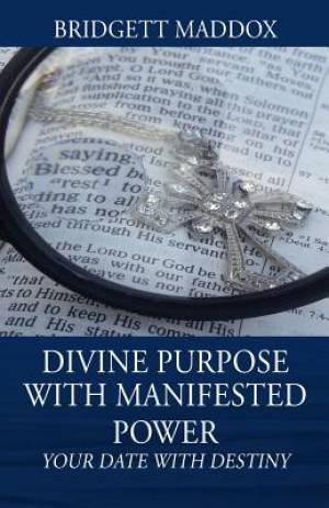 Divine Purpose with Manifested Power: Your Date with Destiny