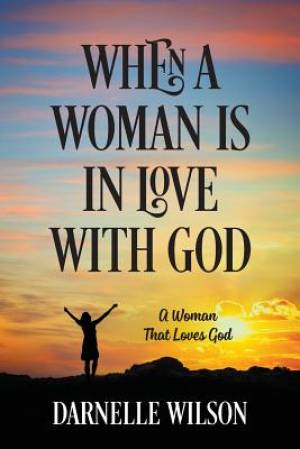 When A Woman Is In Love With God: A Woman That Loves God