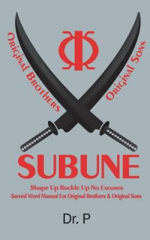 SUBUNE: Shape Up Buckle Up No Excuses Sacred Word Manual For Original Brothers & Original Sons