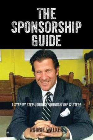 The Sponsorship Guide: A Step By Step Journey Through The 12 Steps