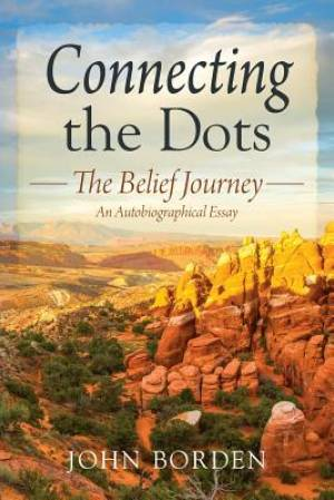 Connecting the Dots: The Belief Journey - An Autobiographical Essay